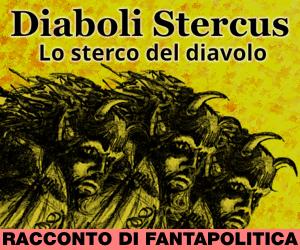 """""""Diaboli Stercus"""", fantapolitica al servizio dell'introspezione"""